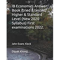 IB Economics Answer Book (tried & tested) Higher & Standard Level (New 2020 Syllabus) First examinations 2022.