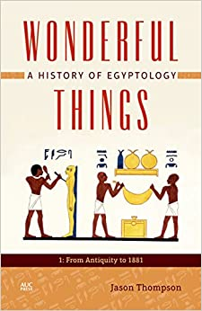 Wonderful Things: A History Of Egyptology 1: From Antiquity To 1881 por Jason Thompson epub