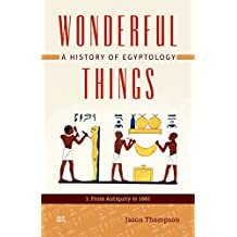 Wonderful Things: A History of Egyptology from Antiquity to 1879
