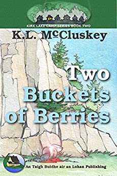Two Buckets of Berries (Kirk Lake Camp Book 2) by [McCluskey, K.L.]
