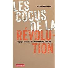 Les cocus de la révolution: Voyage au cœur du printemps arabe (Haut et fort) (French Edition)