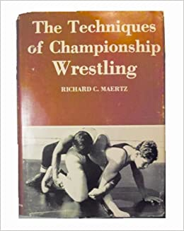 The Techniques of Championship Wrestling, Maertz, Richard C.