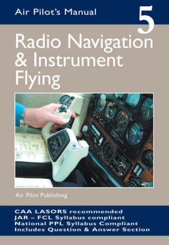 Radio Navigation and Instrument Flying: v. 5 (Air Pilot's Manual)