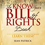 The Know Your Bill of Rights Book: Don't Lose Your Constitutional Rights - Learn Them! (Unabridged)