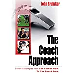 The Coach Approach: Success Strategies from the Locker Room to the Board Room | John Brubaker