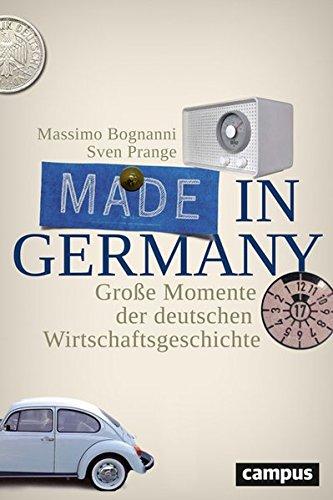 Made in Germany: Große Momente der deutschen Wirtschaftsgeschichte