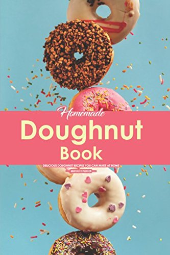 Homemade Doughnut Book: Delicious Doughnut Recipes You Can Make at Home by Martha Stephenson