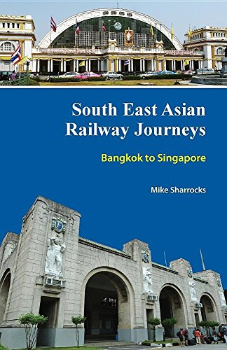 South East Asian Railway Journeys: Bangkok to Singapore...
