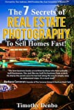 The 7 Secrets of Real Estate Photography to Sell Homes Fast!: Are The Wrong Photos Losing You Money? Learn The 7 Secrets of How Top Producers Turn One Listing into Three Deals!