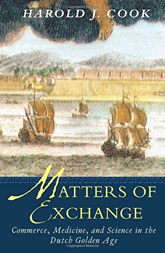 Matters of Exchange: Commerce, Medicine, and Science in the Dutch Golden Age pdf