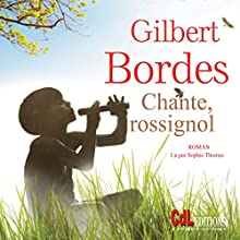 Chante rossignol | Livre audio Auteur(s) : Gilbert Bordes Narrateur(s) : Sophie Thomas