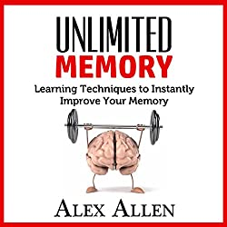 Unlimited Memory Learning Techniques to Instantly Improve Your Memory