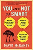 Book Cover for You Are Not So Smart: Why You Have Too Many Friends on Facebook, Why Your Memory Is Mostly Fiction, an d 46 Other Ways You're Deluding Yourself