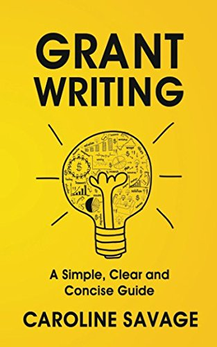Grant Writing: A Simple, Clear and Concise Guide