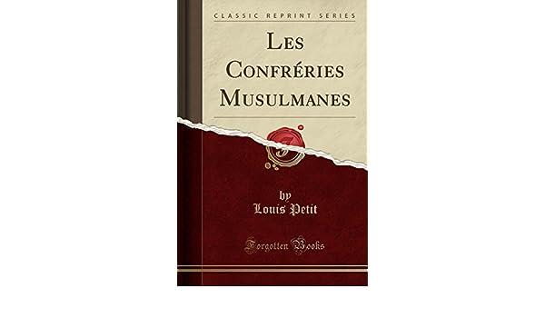 Les Confréries Musulmanes (Classic Reprint): Amazon.es: Louis Petit: Libros en idiomas extranjeros