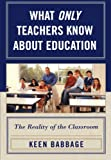 What Only Teachers Know about Education, Keen Babbage, 1578867770