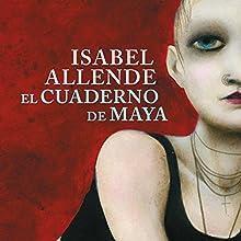 El cuaderno de Maya [Maya's Notebook]   Livre audio Auteur(s) : Isabel Allende Narrateur(s) : Catalina Muñoz