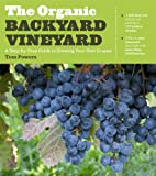 The Organic Backyard Vineyard: A Step-By-Step Guide to Growing Your Own Grapes by Powers Tom (5-Jun-2012) Paperback