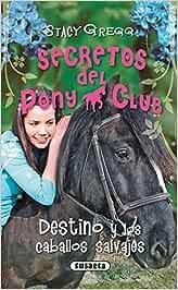 Destino Y Los Caballos Salvajes (Secretos Del Pony Club)