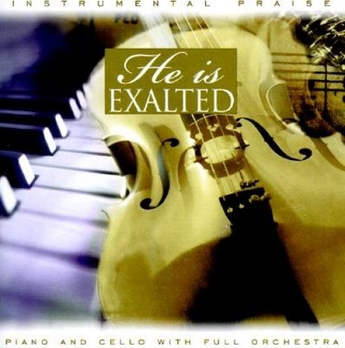He is Exalted: Piano and Cello by Brand: Brentwood Records