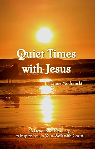 Quiet Times With Jesus: 45 Devotions to Help You in Your Walk with Christ