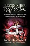 Beyond Her Reflection: Women Stories of Unmasking and Standing Boldly in Their Truth