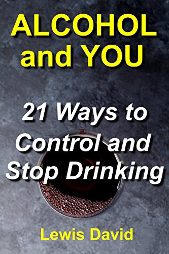 Alcohol and You - 21 Ways to Control and Stop Drinking: How to Give Up your Addiction and Quit Alcohol (Drinking Way Easy To Stop)
