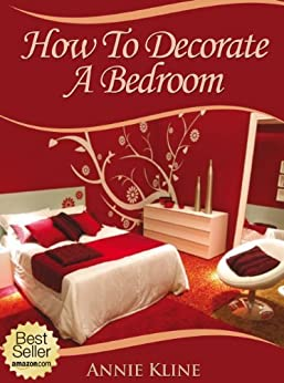How To Decorate A Bedroom by [Kline, Annie]