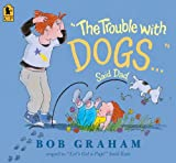 The Trouble with Dogs... Said Dad, Bob Graham, 0763649732