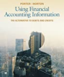 Using Financial Accounting Information : The Alternative to Debits and Credits, Porter, Gary A. and Norton, Curtis L., 1111534926