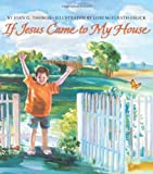 img - for If Jesus Came to My House (Harperblessings) by Joan Gale Thomas (1-Jun-2008) Board book book / textbook / text book