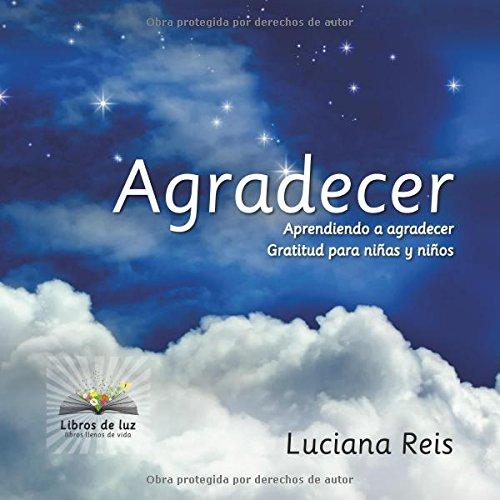 Agradecer Tapa blanda – 19 mar 2013 Luciana Reis EDITORIAL LIBROS DE LUZ 8494117602 Concepts - General