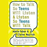 How to Talk So Teens Will Listen and Listen So Teens Will Talk | Adele Faber,Elaine Mazlish