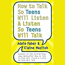 How to Talk So Teens Will Listen and Listen So Teens Will Talk Audiobook by Adele Faber, Elaine Mazlish Narrated by Adele Faber, Elaine Mazlish