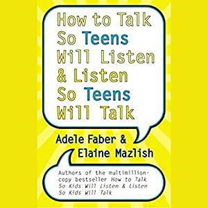 How to Talk So Teens Will Listen and Listen So Teens Will Talk Audiobook