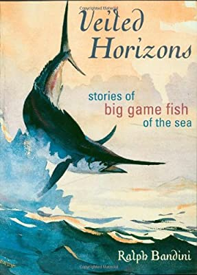 Veiled Horizons: Stories of Big Game Fish of the Sea (Blue Water Classics) from Derrydale Press