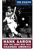 Hank Aaron and the Home Run That Changed America, Tom Stanton, 0060722908