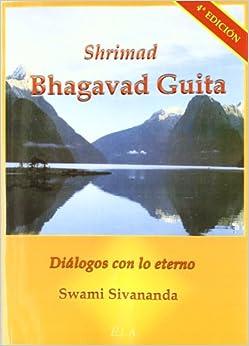 Shrimad Bhagavad Guita, Diálogos Con Lo Eterno (swami Sivananda (ela)) por Sivananda epub
