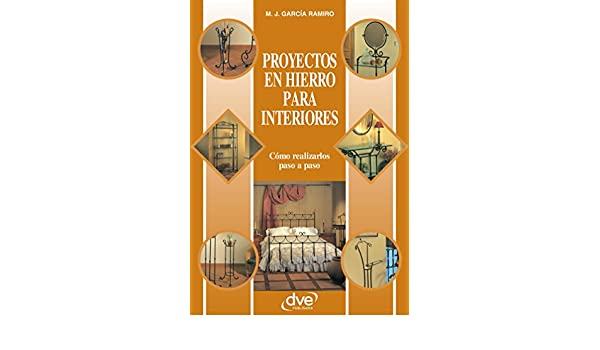 Proyectos en hierro para interiores (Spanish Edition) - Kindle edition by Manuel J. García Ramiro. Crafts, Hobbies & Home Kindle eBooks @ Amazon.com.