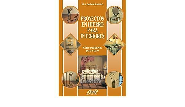 Proyectos en hierro para interiores (Spanish Edition) - Kindle edition by Manuel J. García Ramiro. Crafts, Hobbies & Home Kindle eBooks @ Amazon.com.