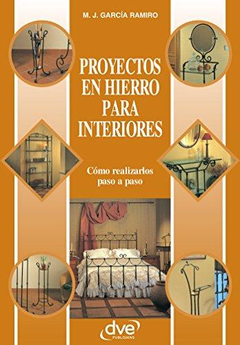 Proyectos en hierro para interiores (Spanish Edition) by [García Ramiro, Manuel J