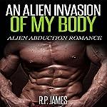 An Alien Invasion of My Body: Alien Abduction Romance   R.P. James