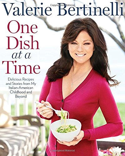 Delicious Pasta Dishes (One Dish at a Time: Delicious Recipes and Stories from My Italian-American Childhood and Beyond)
