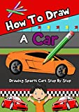 How to Draw a Car: Drawing Fast Sports Cars Step by Step: Draw Cars like,Aston Martin, Lamborghini, McLaren  & More for Beginners (How to Draw Cars)