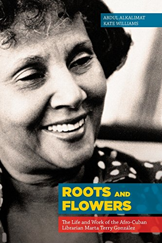 Books : Roots and Flowers: The Life and Work of the Afro-Cuban Librarian Marta Terry González