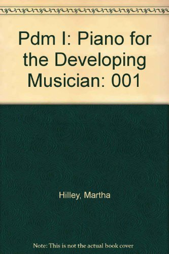 PDM I: Piano for the Developing Musician, Volume 1