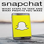 Snapchat: What Steps to Take and What Profits You Make | Samuel Harrisson