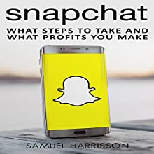 Snapchat: What Steps to Take and What Profits You Make Audiobook by Samuel Harrisson Narrated by Chris Brown