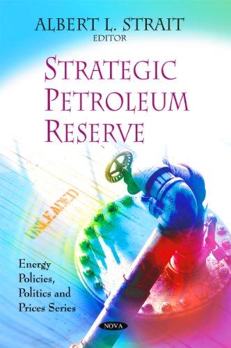 Strategic Petroleum Reserve (Energy Policies, Politics and Prices)