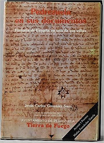 PEDREZUELA EN SUS DOCUMENTOS. Historia De España En Una De Sus Villas.: Amazon.es: Gonzalez Sanz, Jesus Carlos.: Libros